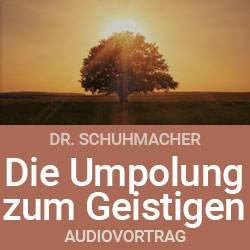 Audiovortrag - Die Umpolung zum Geistigen - Dr. Schuhmacher